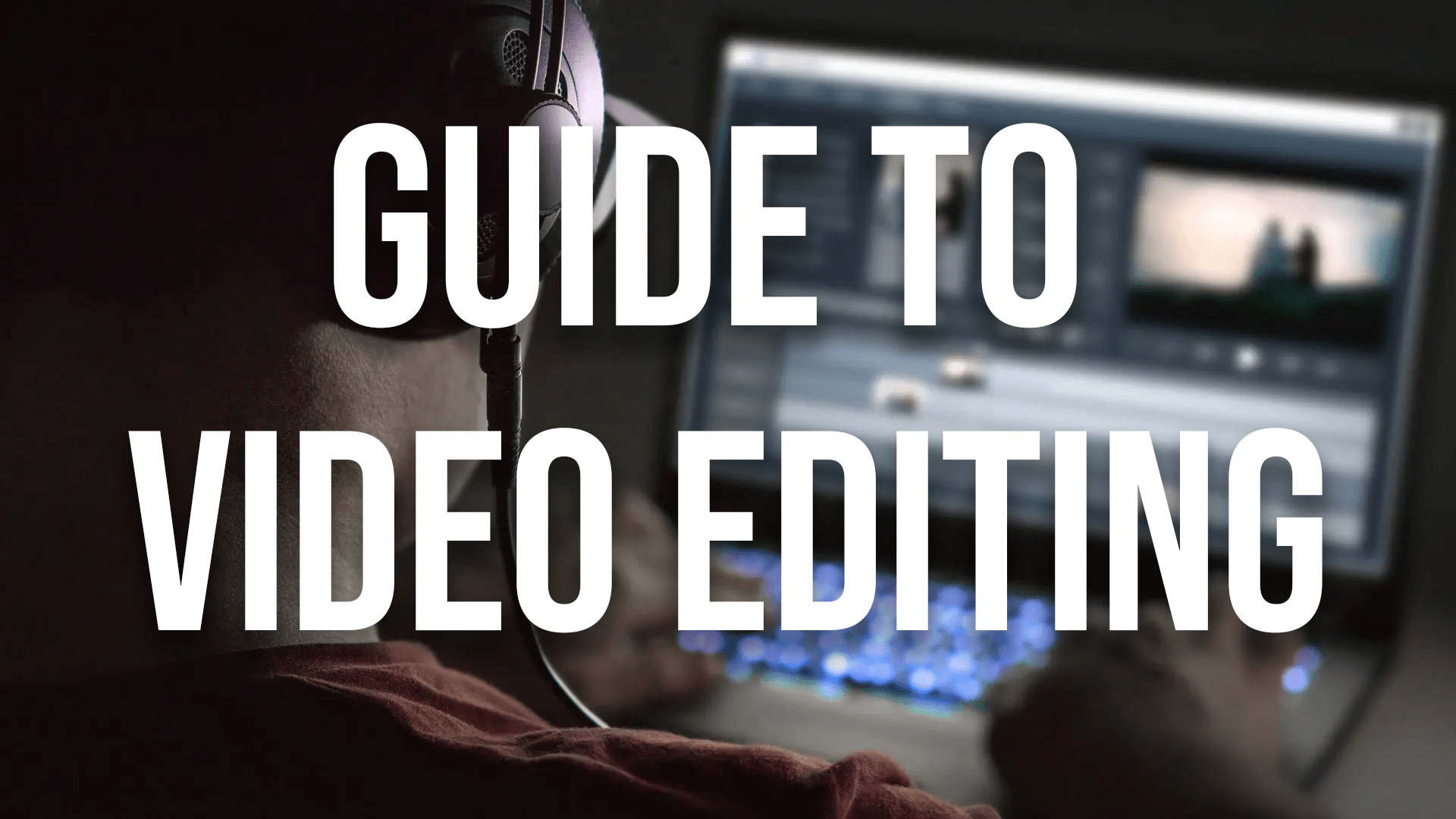 Guide to Video Editing